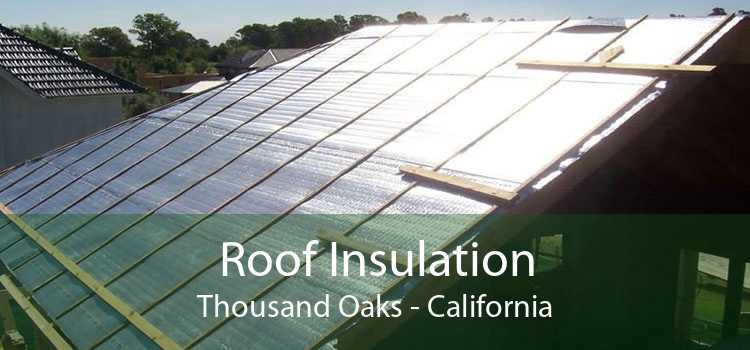 Roof Insulation Thousand Oaks - California